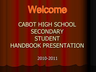 CABOT HIGH SCHOOL SECONDARY  STUDENT HANDBOOK PRESENTATION