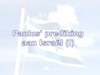 Paulus' prediking aan Israël (I)