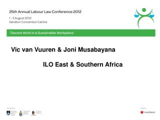 Vic van Vuuren & Joni Musabayana       ILO East & Southern Africa