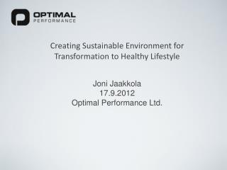 Creating Sustainable Environment for Transformation to Healthy Lifestyle Joni Jaakkola  17.9.2012