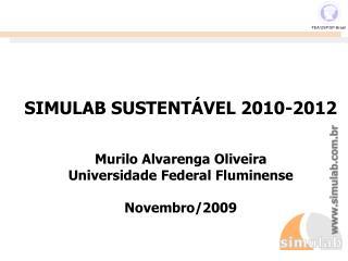 SIMULAB SUSTENTÁVEL 2010-2012 Murilo Alvarenga Oliveira Universidade Federal Fluminense