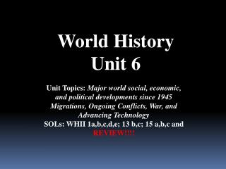 Unit Topics:  Major world social, economic, and political developments since 1945