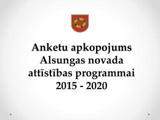 Anketu apkopojums Alsungas novada attīstības programmai  2015 - 2020