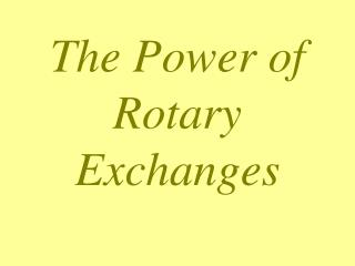 The Power of Rotary  Exchanges