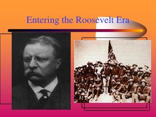 Entering the Roosevelt Era