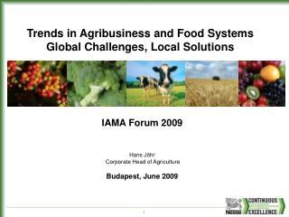 IAMA Forum 2009 Hans J�hr   Corporate Head of Agriculture Budapest, June 2009