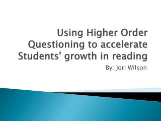 Using Higher Order Questioning to accelerate Students' growth in reading
