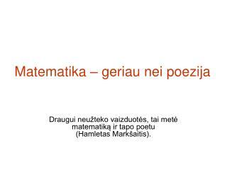 Matematika � geriau nei poezija