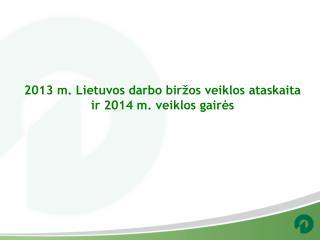 2013 m. Lietuvos darbo biržos veiklos ataskaita ir 2014 m. veiklos gairės