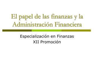 El papel de las finanzas y la Administraci n Financiera