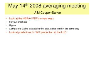 May 14 th  2008 averaging meeting A M Cooper-Sarkar
