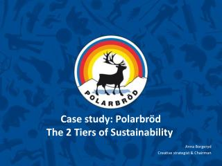 Case study: Polarbröd The 2 Tiers of Sustainability
