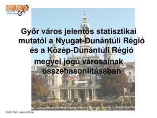 Győr város jelentős statisztikai mutatói a Nyugat-Dunántúli Régió és a Közép-Dunántúli Régió