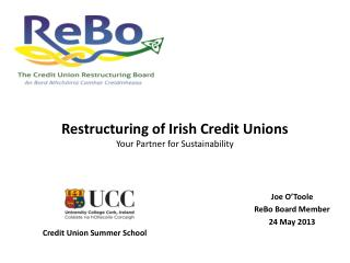 Restructuring of Irish Credit Unions Your Partner for Sustainability