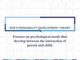 ROE S PERSONALITY DEVELOPMENT THEORY