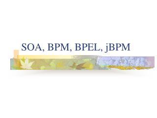 SOA, BPM, BPEL, jBPM
