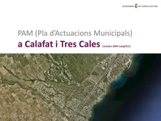 PAM (Pla d'Actuacions Municipals) a Calafat i Tres Cales  (octubre 2009-maig2011)