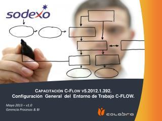 Capacitación C-Flow  v5.2012.1.392 . Configuración  General  del  Entorno  de Trabajo C-FLOW .