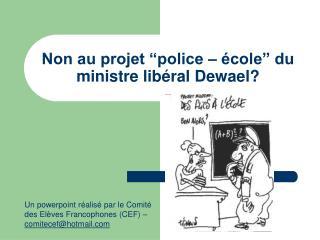 """Non au projet """"police – école"""" du ministre libéral Dewael?"""
