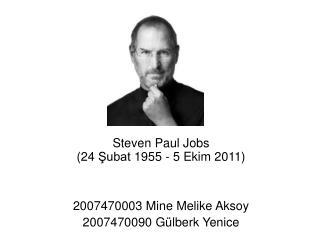 Steven Paul Jobs  (24 Şubat 1955 - 5 Ekim 2011) 2007470003 Mine Melike Aksoy