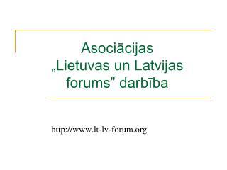 """Asociācijas  """"Lietuvas un Latvijas forums"""" darbība"""