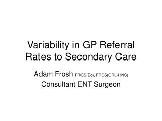 Variability in GP Referral Rates to Secondary Care