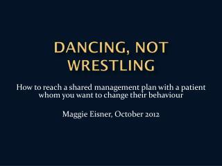 Dancing, not wrestling