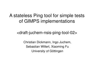 A stateless Ping tool for simple tests of GIMPS implementations < draft-juchem-nsis-ping-tool-02>
