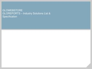 GLOWEBSTORE   GLOREPORTS – Industry Solutions List & Specification