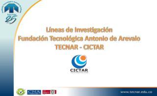 Líneas de Investigación Fundación Tecnológica Antonio de  Arevalo TECNAR - CICTAR