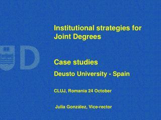 Institutional strategies for Joint Degrees Case studies Deusto University - Spain