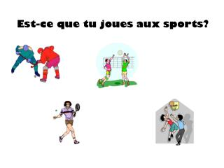 Est-ce que tu joues  aux sports?