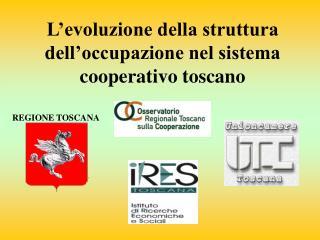 L'evoluzione della struttura dell'occupazione nel sistema cooperativo toscano