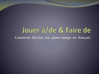 Jouer  �/de & Faire de