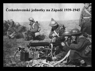 ?eskoslovensk� jednotky na Z�pad? 1939-1945