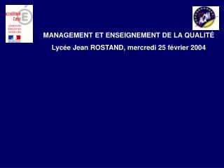 MANAGEMENT ET ENSEIGNEMENT DE LA QUALIT  Lyc e Jean ROSTAND, mercredi 25 f vrier 2004