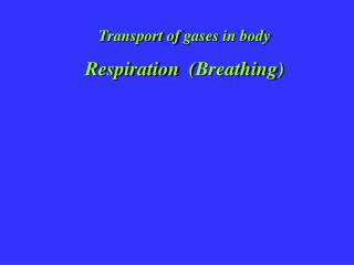 Transport of  gases  in  body Respiration   ( Breathing )