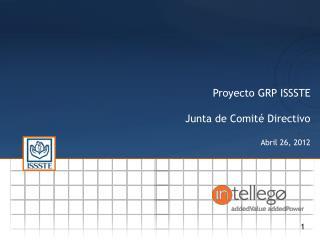 Proyecto GRP ISSSTE Junta de Comit� Directivo Abril 26, 2012