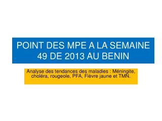 POINT DES MPE A LA SEMAINE  49  DE 2013 AU BENIN
