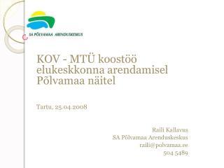 KOV - MTÜ koostöö elukeskkonna arendamisel Põlvamaa näitel Tartu, 25.04.2008 Raili  Kallavus