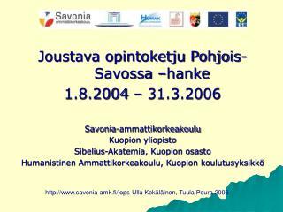 Joustava opintoketju Pohjois-Savossa –hanke 1.8.2004 – 31.3.2006 Savonia-ammattikorkeakoulu