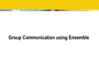 Group Communication using Ensemble