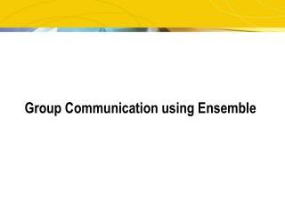 Group Communication using Ensemble