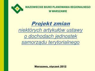 Projekt zmian  niekt rych artykul w ustawy  o dochodach jednostek samorzadu terytorialnego         Warszawa, styczen 201