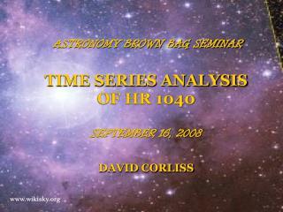 ASTRONOMY BROWN BAG SEMINAR TIME SERIES ANALYSIS OF HR 1040 SEPTEMBER 16, 2008 DAVID CORLISS