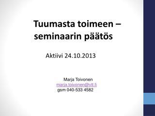 Marja  Toivonen marja.toivonen@vtt.fi         gsm  040-533 4582