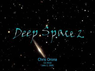 Chris Orona CS 491B June 2, 2005