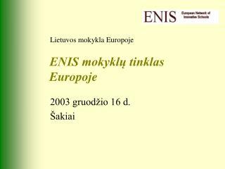 ENIS mokykl? tinklas Europoje