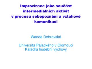 Improvizace jako součást intermediálních aktivit  v procesu sebepoznání a vztahové komunikaci