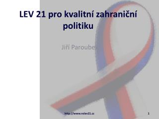 LEV 21 pro kvalitn  zahranicn  politiku